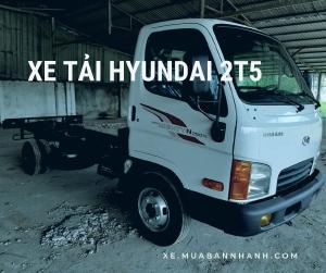 Giá xe tải Hyundai 2.5 tấn - Tư vấn chọn mua xe tải nhẹ chở hàng